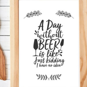 a day without beer is like just kidding i have no idea kitchen quotes wall art gallery photo 4