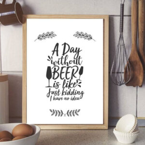 a day without beer is like just kidding i have no idea kitchen quotes wall art gallery photo 5